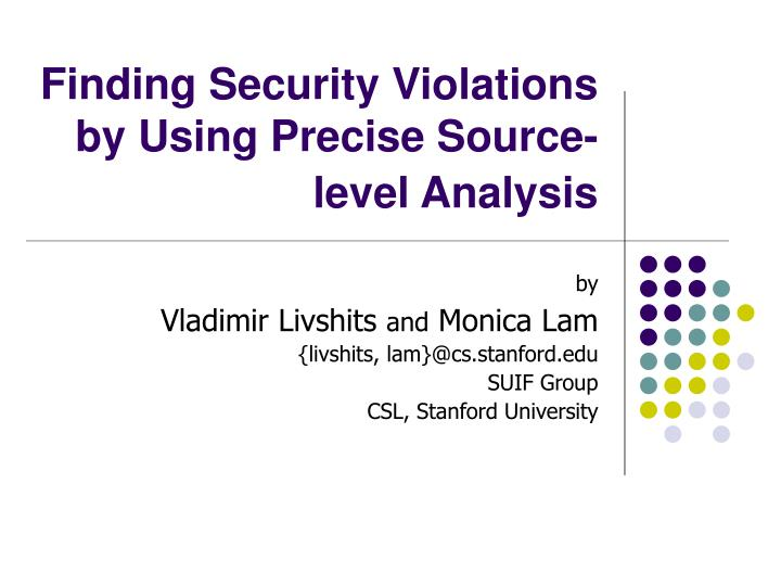 Finding security violations by using precise source level analysis l.jpg