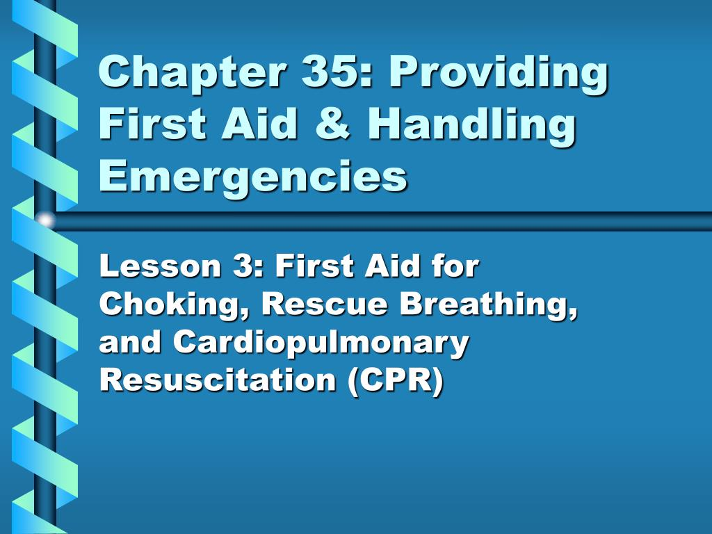 Chapter 35: Providing First Aid & Handling Emergencies