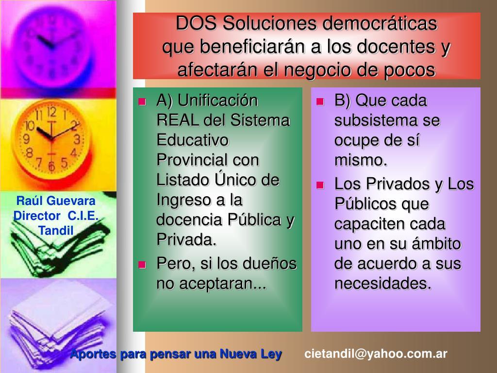 A) Unificación REAL del Sistema Educativo Provincial con Listado Único de Ingreso a la docencia Pública y Privada.