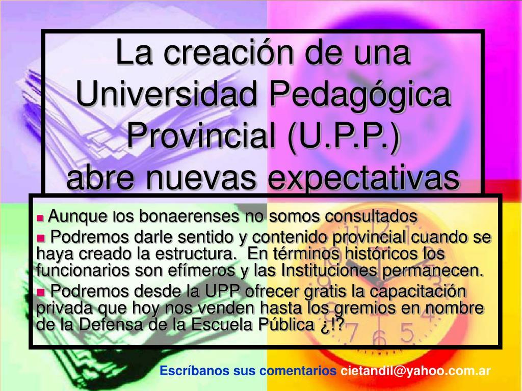 La creación de una Universidad Pedagógica Provincial (U.P.P.)