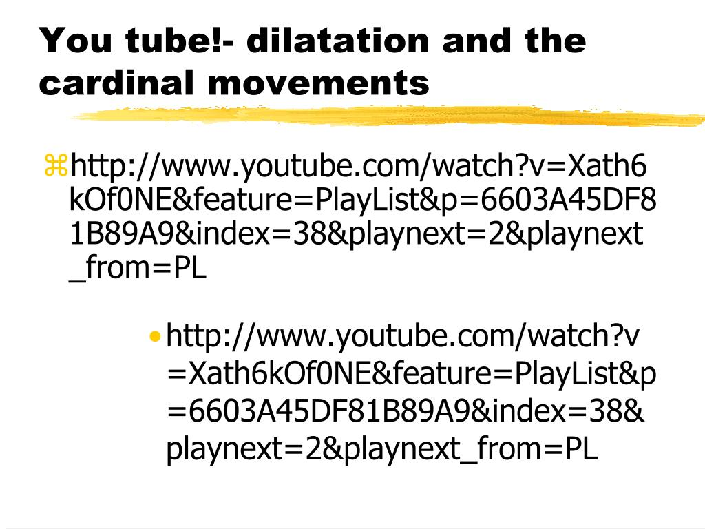 You tube!- dilatation and the cardinal movements