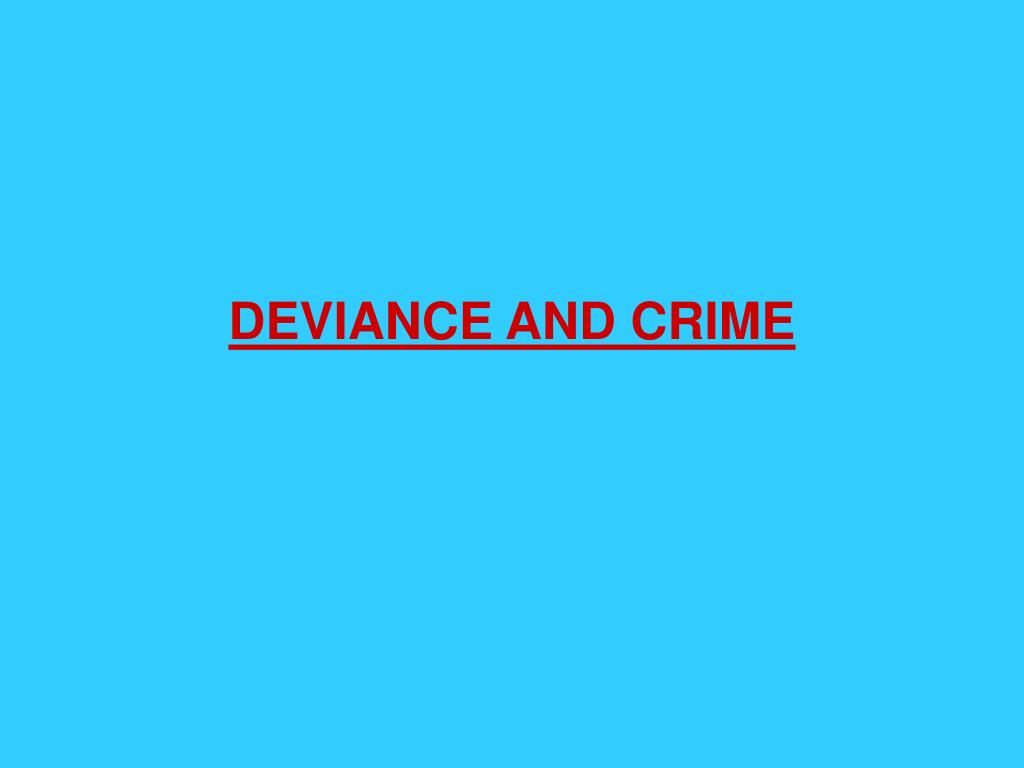 marxism crime and deviant behaviour Crime and deviance - marxist approach  gordon argues that the ideology of  capitalism encourages criminal behaviour in all social classes.