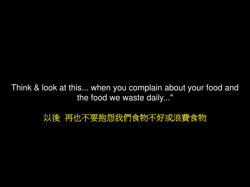 Think & look at this... when you complain about your food and
