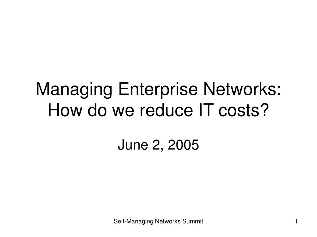 Managing Enterprise Networks: How do we reduce IT costs?