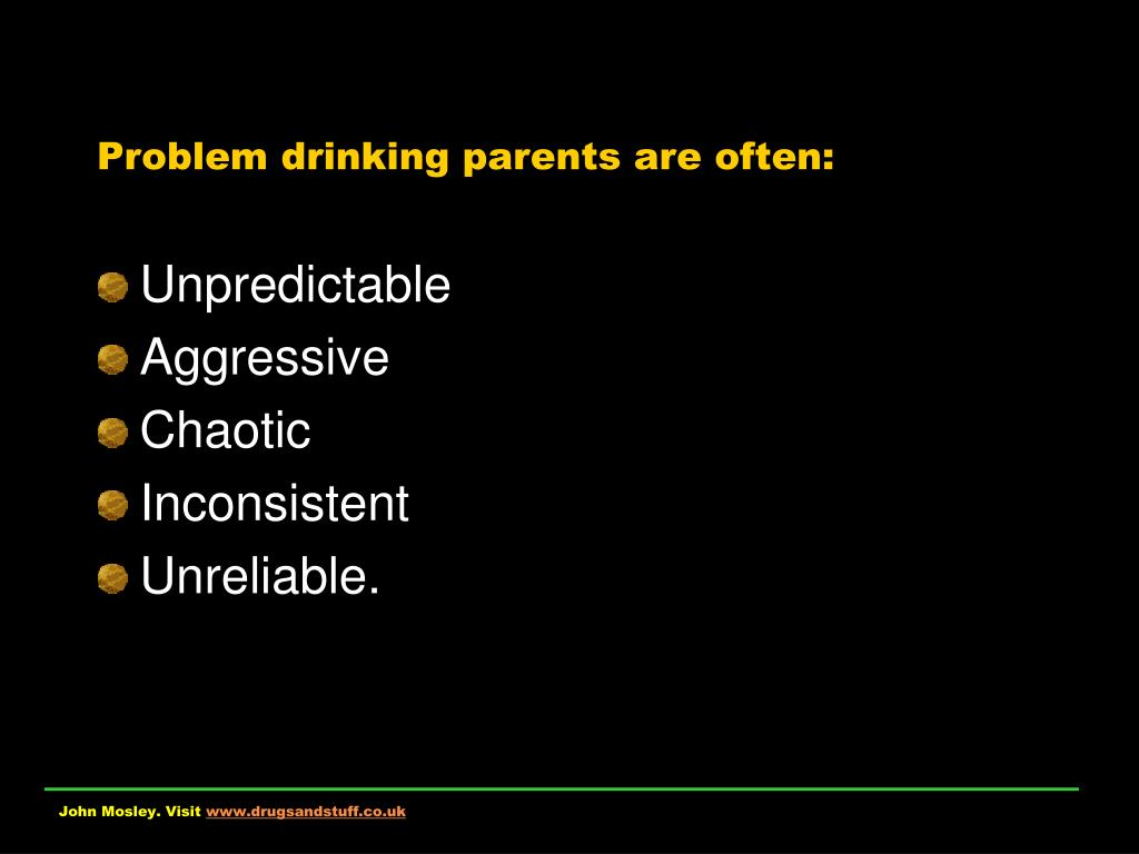 Problem drinking parents are often: