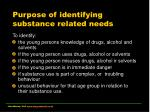 purpose of identifying substance related needs