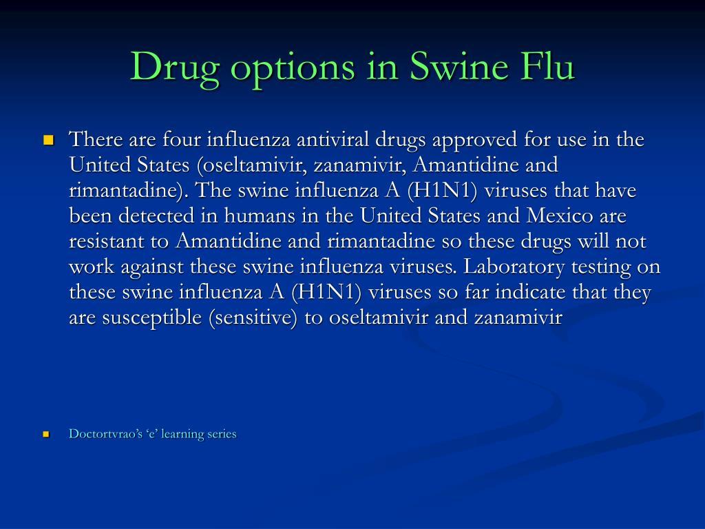 Drug options in Swine Flu
