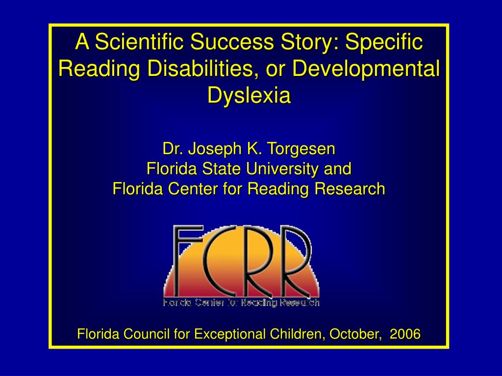 A Scientific Success Story: Specific Reading Disabilities, or Developmental Dyslexia