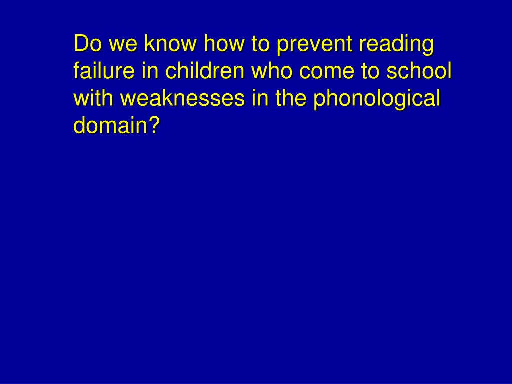 Do we know how to prevent reading failure in children who come to school with weaknesses in the phonological domain?