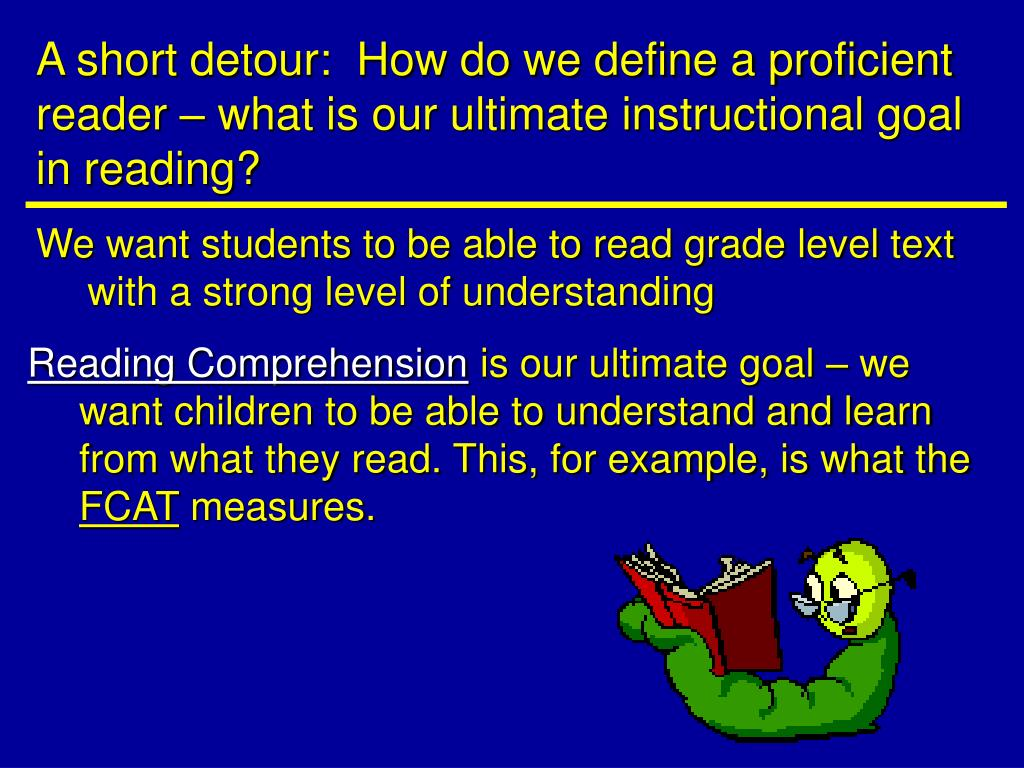 A short detour:  How do we define a proficient reader – what is our ultimate instructional goal in reading?
