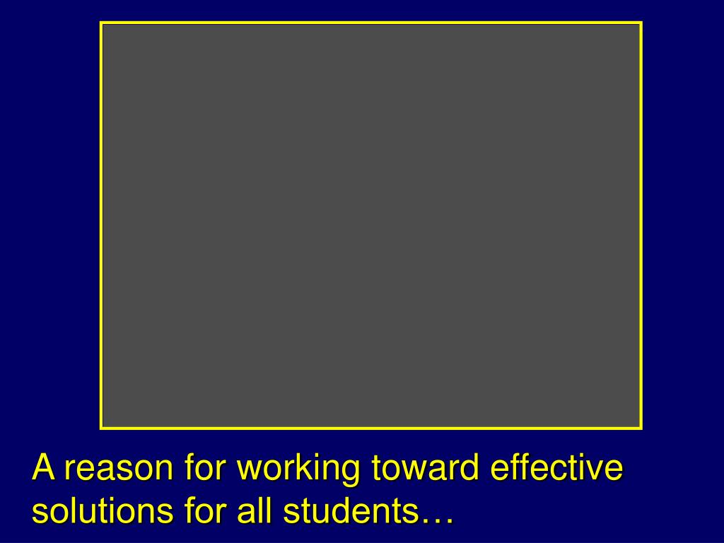 A reason for working toward effective solutions for all students…