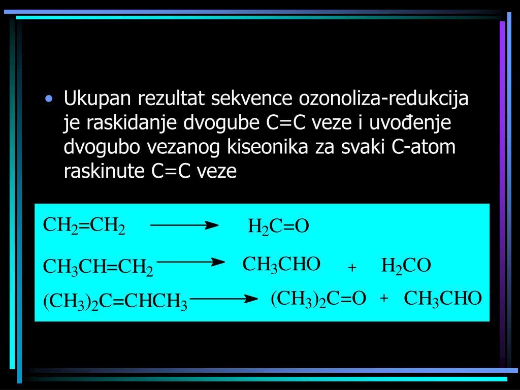 Ukupan rezultat sekvence ozonoliza-redukcija je raskidanje dvogube C=C veze i uvo