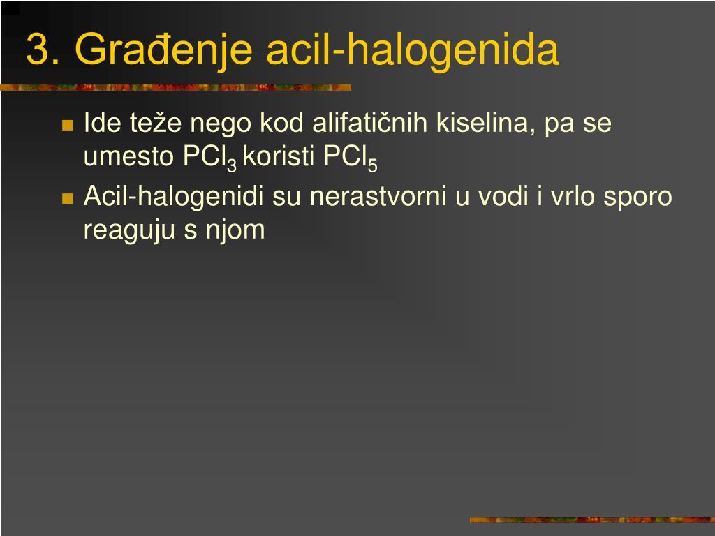 3. Građenje acil-halogenida