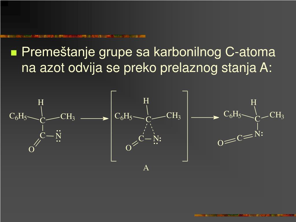 Premeštanje grupe sa karbonilnog C-atoma na azot odvija se preko prelaznog stanja A: