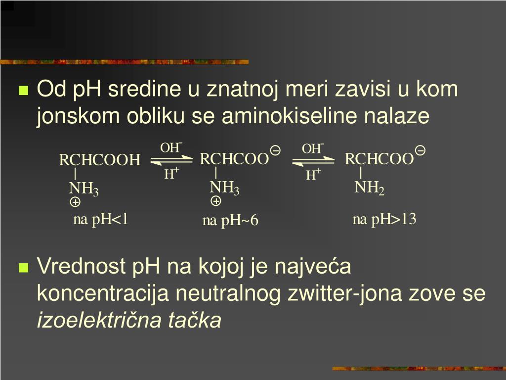 Od pH sredine u znatnoj meri zavisi u kom jonskom obliku se aminokiseline nalaze