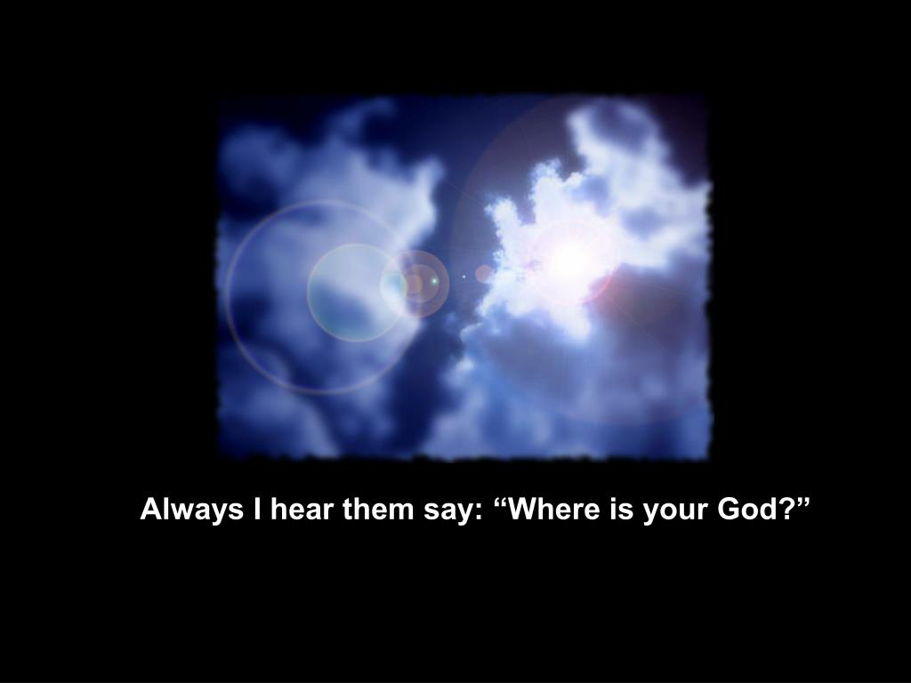 "Always I hear them say: ""Where is your God?"""