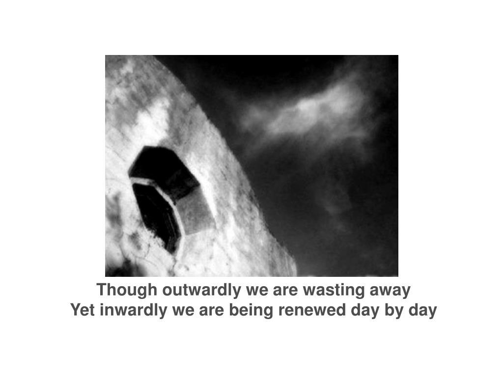 Though outwardly we are wasting away