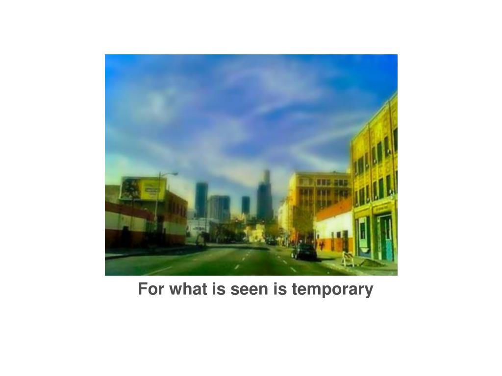 For what is seen is temporary