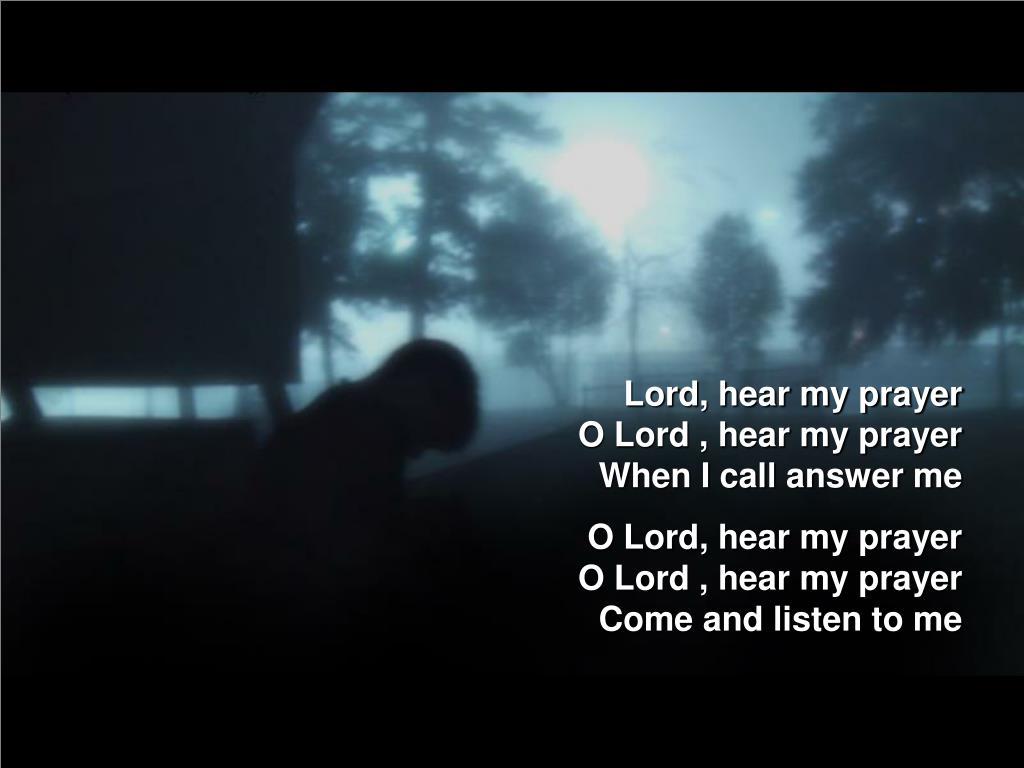 Lord, hear my prayer