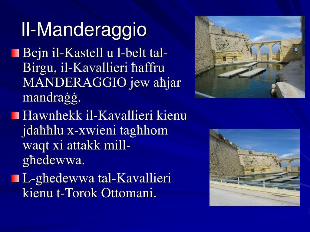 Bejn il-Kastell u l-belt tal-Birgu, il-Kavallieri ħaffru MANDERAGGIO jew aħjar mandraġġ.