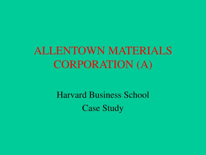 allentown materials corporation Answer to case study#2: allentown materials corporation: the electronic products division (abridged) pp 183-195 review chapter 10 and follow the problem.