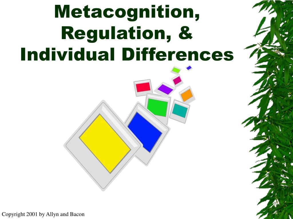 Metacognition, Regulation, &