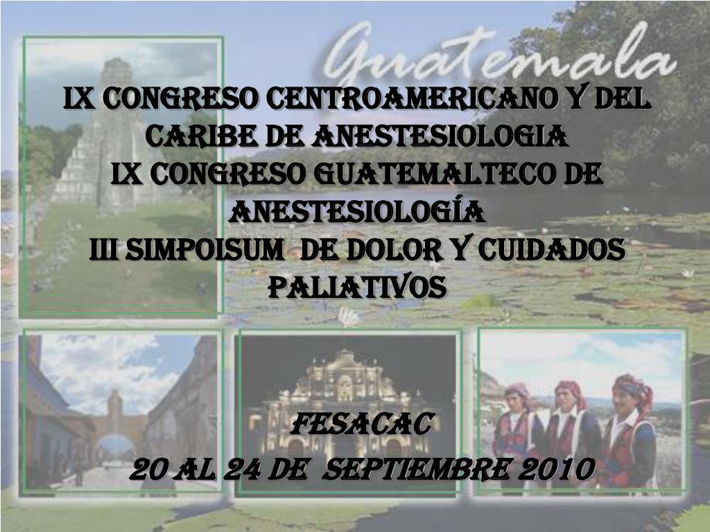 IX CONGRESO CENTROAMERICANO Y del Caribe DE ANESTESIOLOGIA