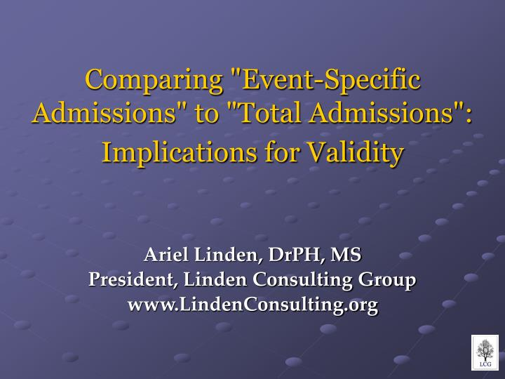 Comparing event specific admissions to total admissions implications for validity l.jpg