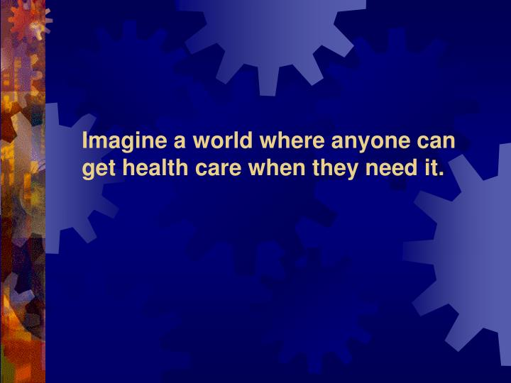 Imagine a world where anyone can get health care when they need it