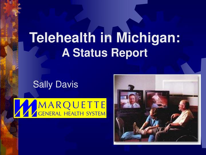 Telehealth in michigan a status report l.jpg