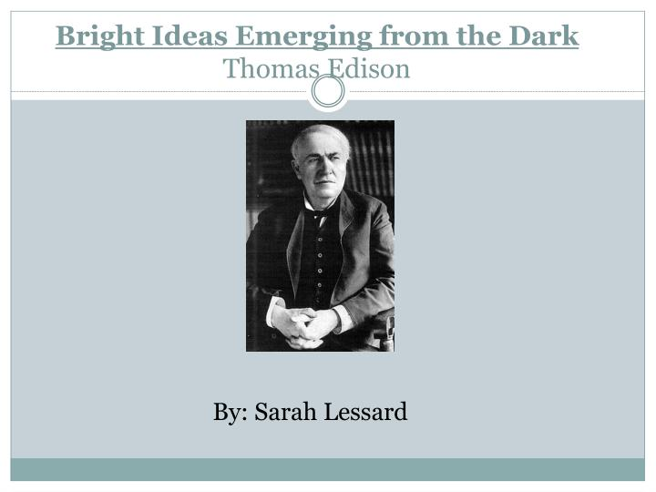 Bright ideas emerging from the dark thomas edison