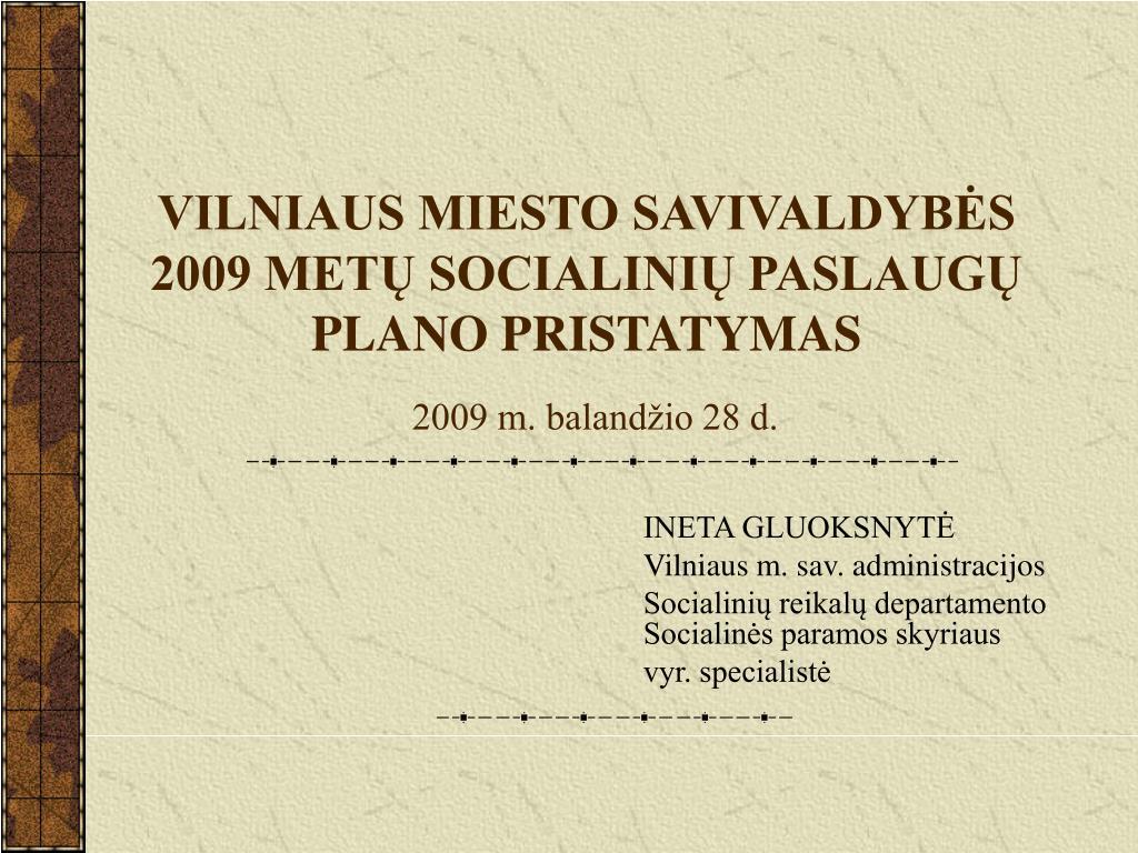 VILNIAUS MIESTO SAVIVALDYBĖS 2009 METŲ SOCIALINIŲ PASLAUGŲ PLANO PRISTATYMAS