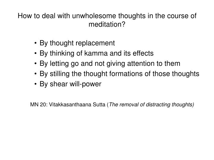 How to deal with unwholesome thoughts in the course of meditation?