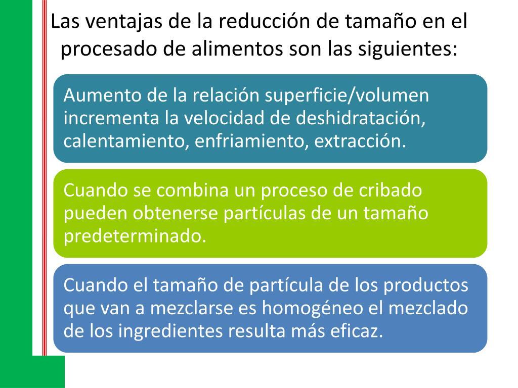 Las ventajas de la reducción de tamaño en el procesado de alimentos son las siguientes: