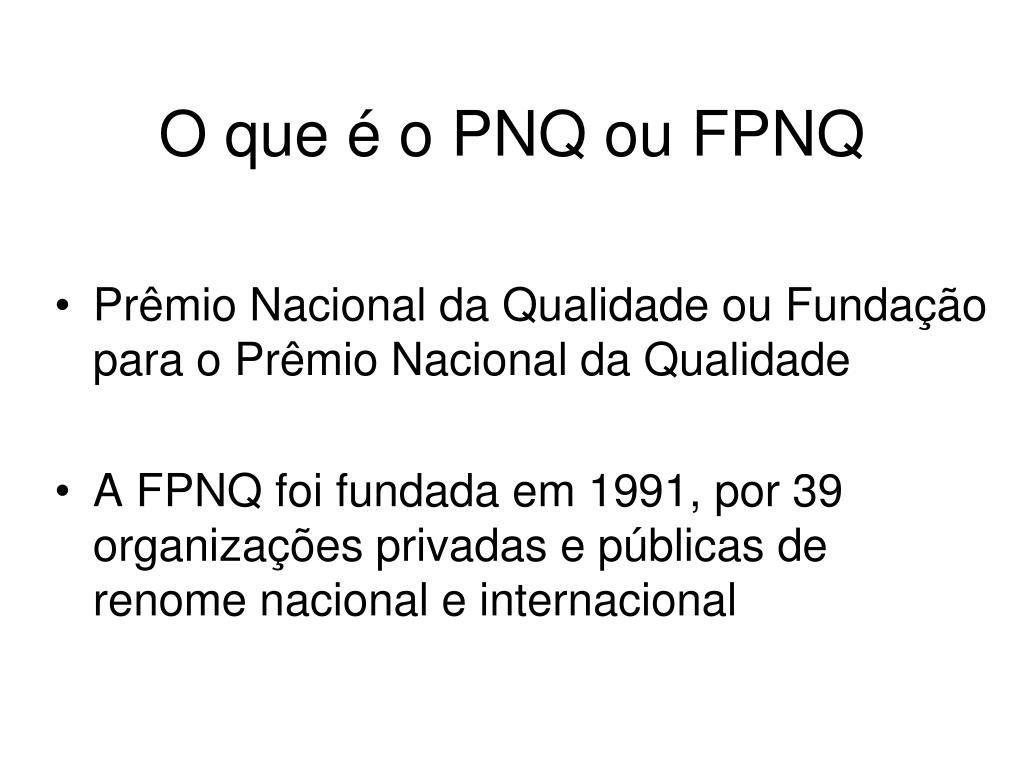 O que é o PNQ ou FPNQ