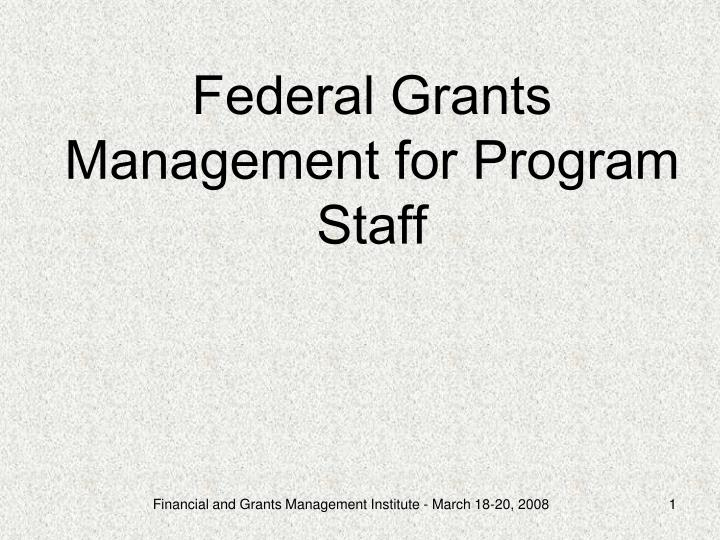 Federal grants management for program staff l.jpg