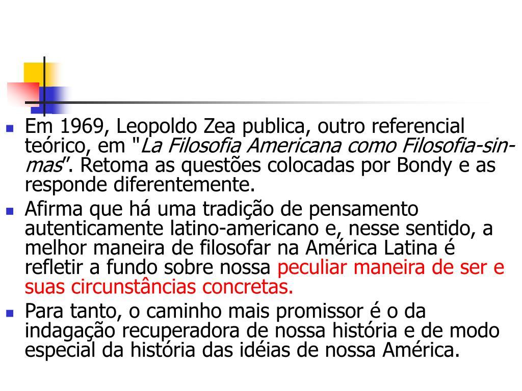 """Em 1969, Leopoldo Zea publica, outro referencial teórico, em """""""
