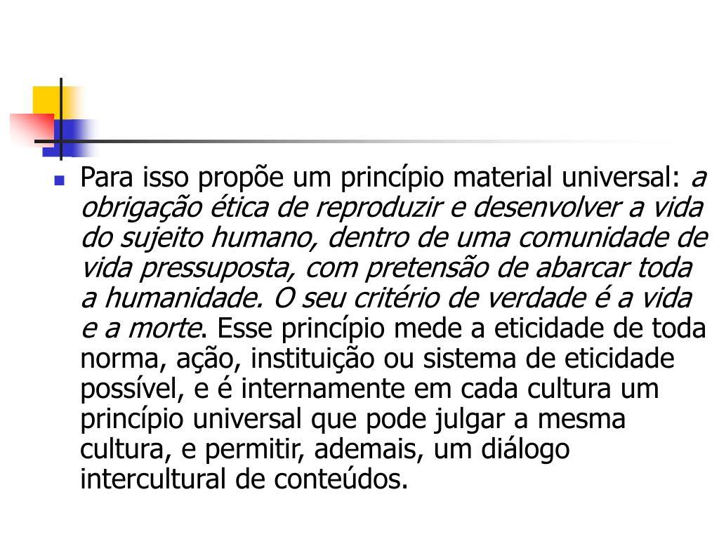 Para isso propõe um princípio material universal: