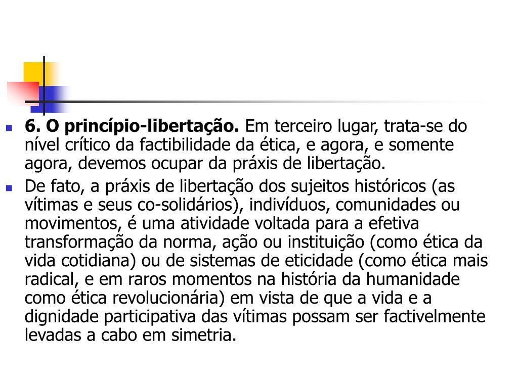 6. O princípio-libertação.