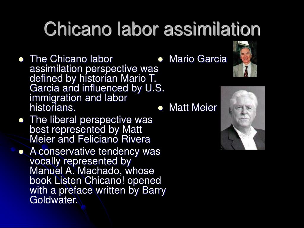 The Chicano labor assimilation perspective was defined by historian Mario T. Garcia and influenced by U.S. immigration and labor historians.