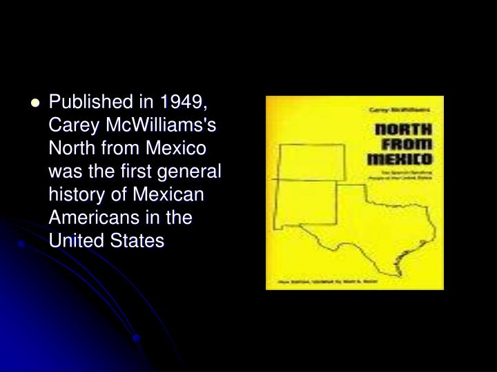 Published in 1949, Carey McWilliams's North from Mexico was the first general history of Mexican Ame...