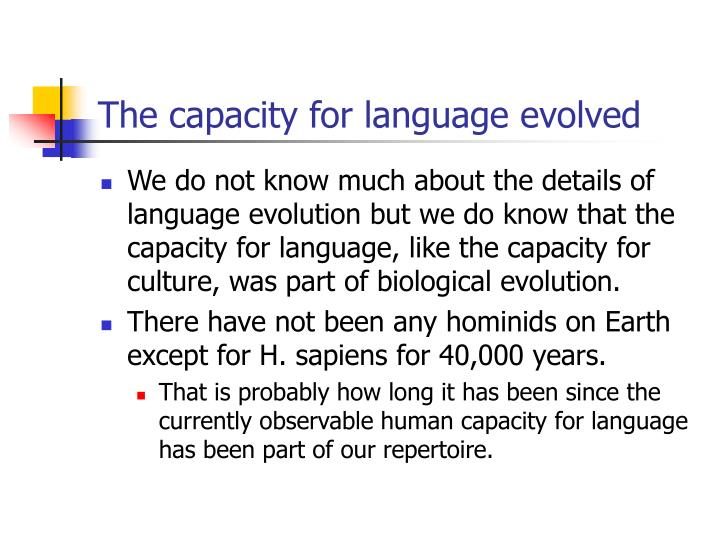 The capacity for language evolved l.jpg