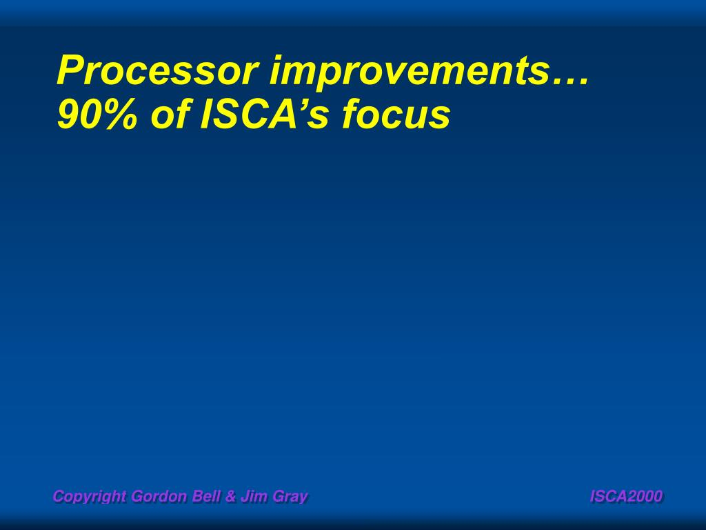 Processor improvements… 90% of ISCA's focus