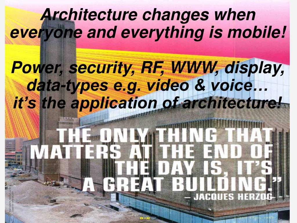 Architecture changes when everyone and everything is mobile!