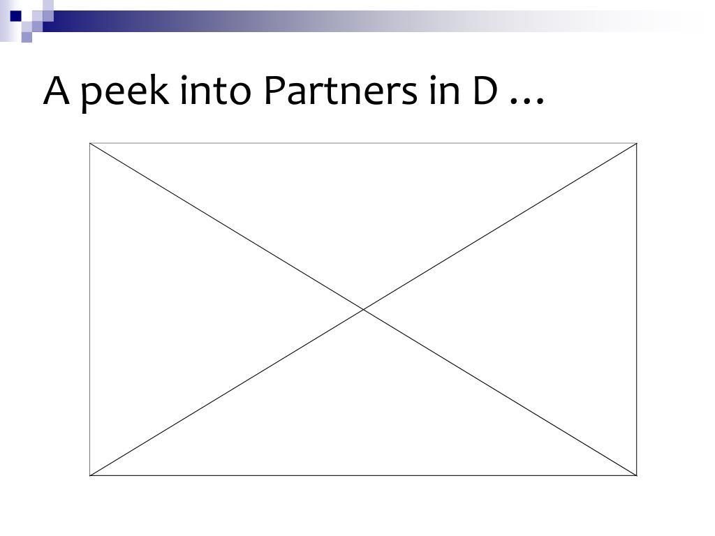 A peek into Partners in D …
