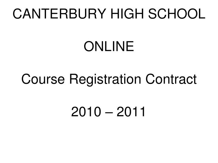 Canterbury high school online course registration contract 2010 2011