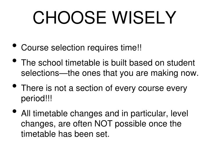 Course selection requires time!!