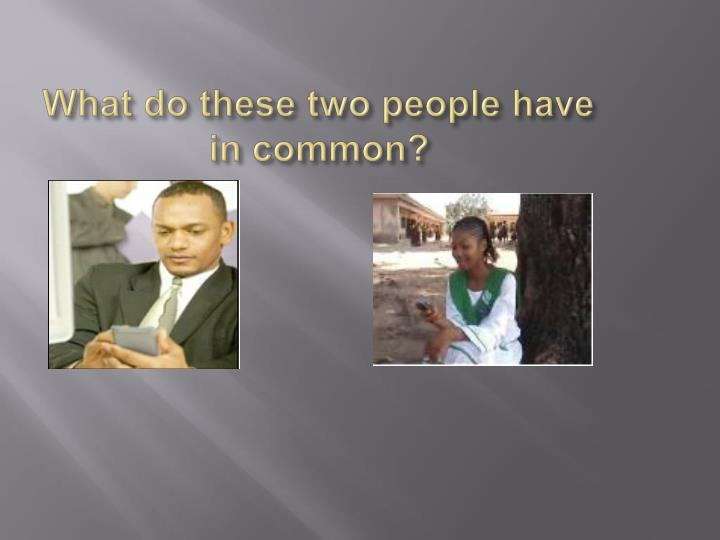 What do these two people have in common?