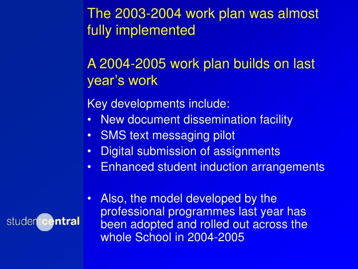 The 2003-2004 work plan was almost fully implemented