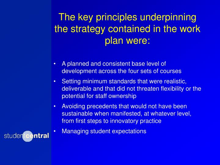 The key principles underpinning the strategy contained in the work plan were: